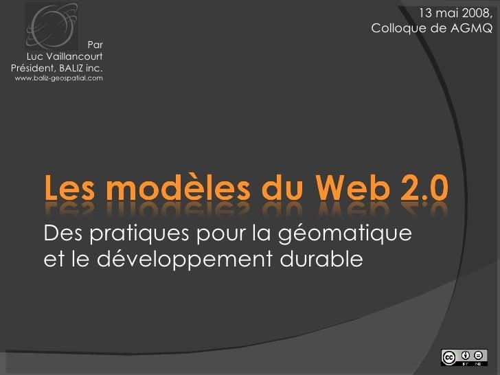 Des pratiques pour la géomatique et le développement durable 13 mai 2008, Colloque de AGMQ Par Luc Vaillancourt Président,...
