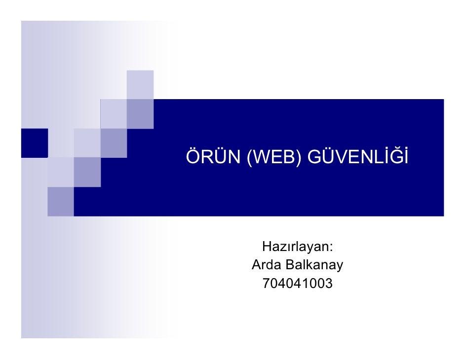 ÖRÜN (WEB) GÜVENLİĞİ          Hazırlayan:      Arda Balkanay       704041003