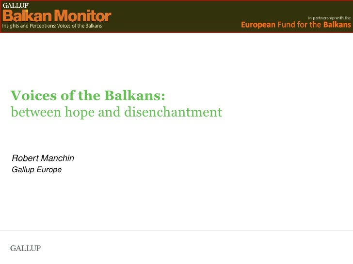 Voices of the Balkans: between hope and disenchantment Robert Manchin Gallup Europe