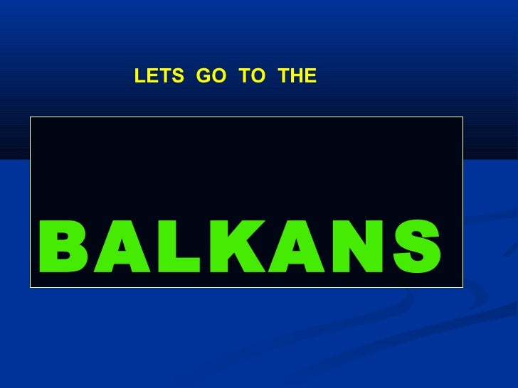LETS GO TO THEBALKANS
