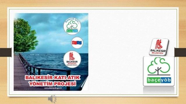 Balıkesir Katı Atık Yönetim Projesini gerçekleştirebilmek için Balıkesir İli SürdürülebilirÇevre Yönetimi Belediyeler Birl...