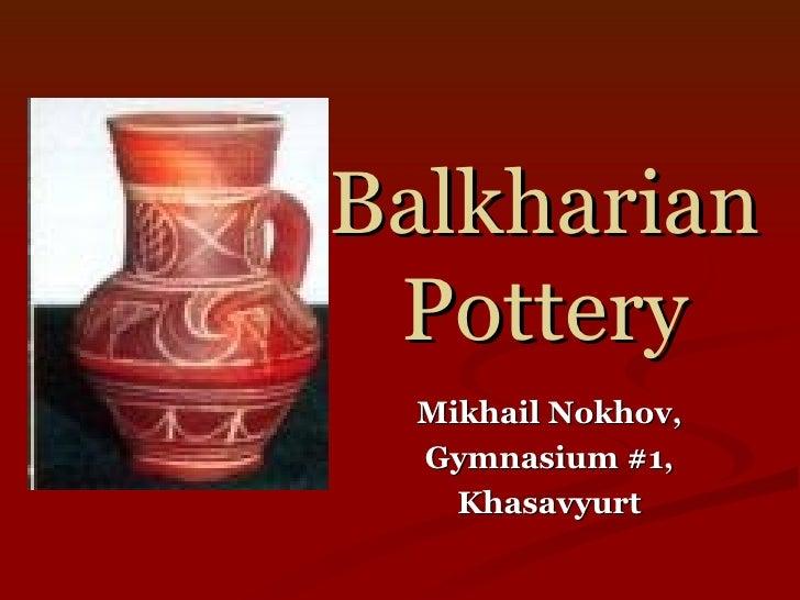 Balkharian Pottery Mikhail Nokhov, Gymnasium #1, Khasavyurt