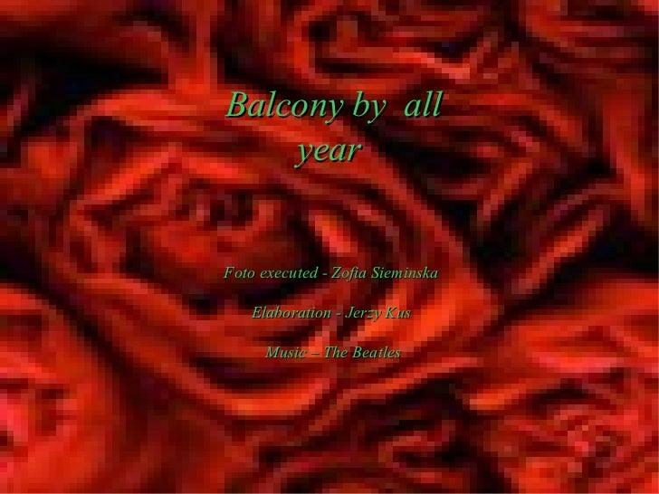 Balcony by  all year  Foto executed - Zofia Sieminska  Elaboration - Jerzy Kus  Music – The Beatles