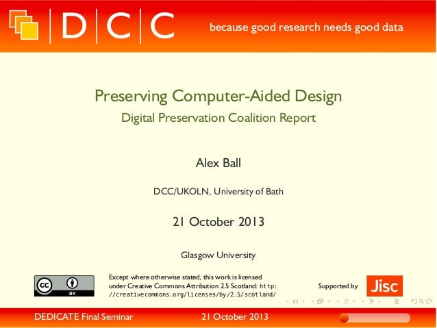 because good research needs good data  Preserving Computer-Aided Design Digital Preservation Coalition Report Alex Ball DC...