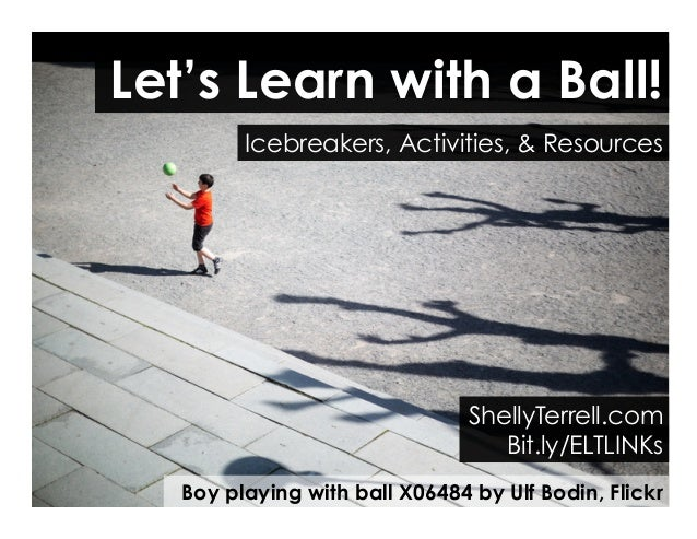 Boy playing with ball X06484 by Ulf Bodin, Flickr Let's Learn with a Ball! ShellyTerrell.com Bit.ly/ELTLINKs Icebreakers, ...