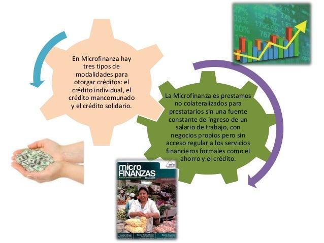 La Microfinanza es prestamos  no colateralizados para  prestatarios sin una fuente  constante de ingreso de un  salario de...