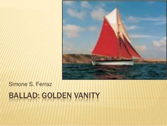 Simone S. Ferraz  BALLAD: GOLDEN VANITY