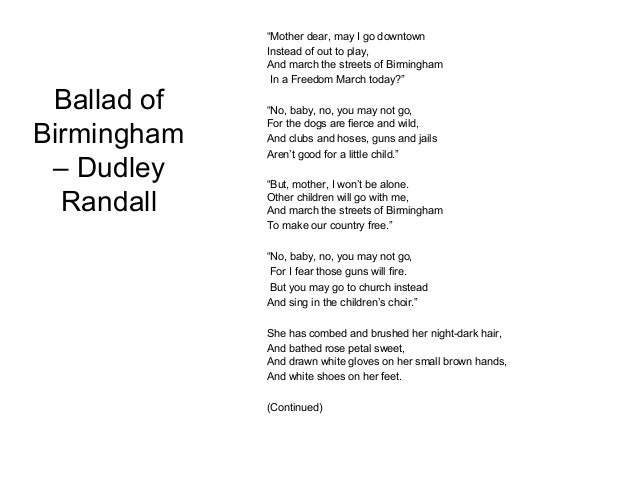 "an analysis of the poem ballad of birmingham by dudley randall Read the poem ""ballad of birmingham"" by dudley randall and complete the instruction that follows ""mother dear, may i go downtown instead of out to play."