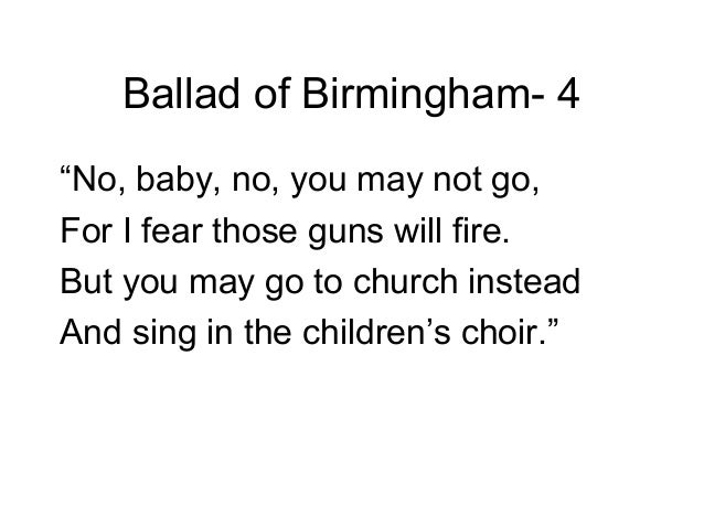 ballad of birmingham Explication: ballad of birmingham essaysexplication: ballad of birmingham in the poem ballad of birmingham, by dudley randall, many different things can be.