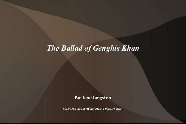 """The Ballad of Genghis Khan               By: Jane Langston    (Sung to the tune of: """"It Came Upon a Midnight Clear"""")"""