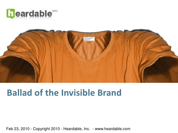 Ballad of the Invisible Brand<br />Feb 23, 2010 - Copyright 2010 - Heardable, Inc.  - www.heardable.com<br />