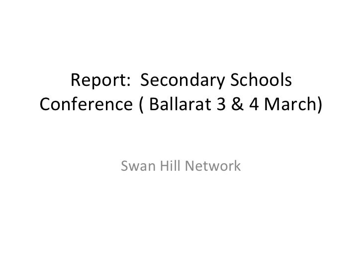 Report:  Secondary Schools Conference ( Ballarat 3 & 4 March) Swan Hill Network