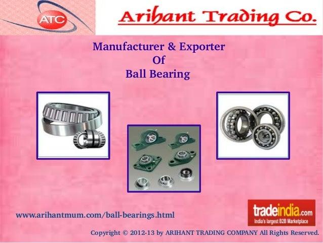 Copyright©201213byARIHANTTRADINGCOMPANYAllRightsReserved. www.arihantmum.com/ballbearings.html Manufacturer&E...