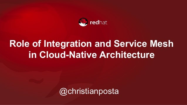 Role of Integration and Service Mesh in Cloud-Native Architecture @christianposta