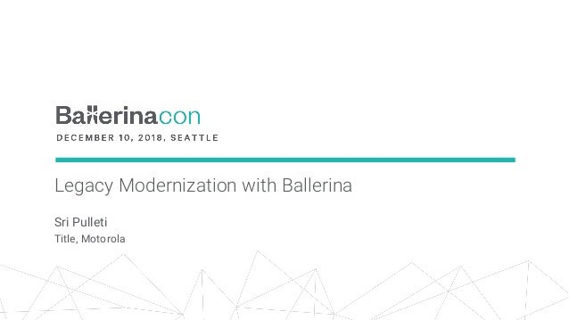 Legacy Modernization with Ballerina Sri Pulleti Title, Motorola