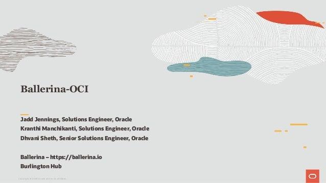 Ballerina-OCI Jadd Jennings, Solutions Engineer, Oracle Kranthi Manchikanti, Solutions Engineer, Oracle Dhvani Sheth, Seni...