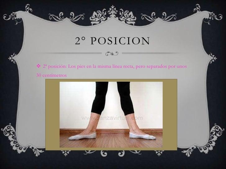 2° POSICION 2ª posición: Los pies en la misma línea recta, pero separados por unos30 centímetros