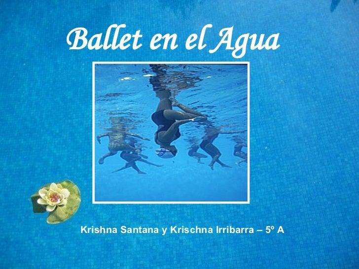 Ballet en el Agua   Krishna Santana y Krischna Irribarra – 5º A