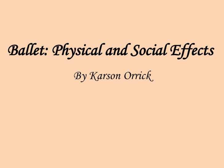 Ballet: Physical and Social Effects           By Karson Orrick