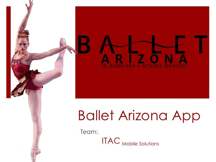 Ballet Arizona AppTeam:        ITAC Mobile Solutions