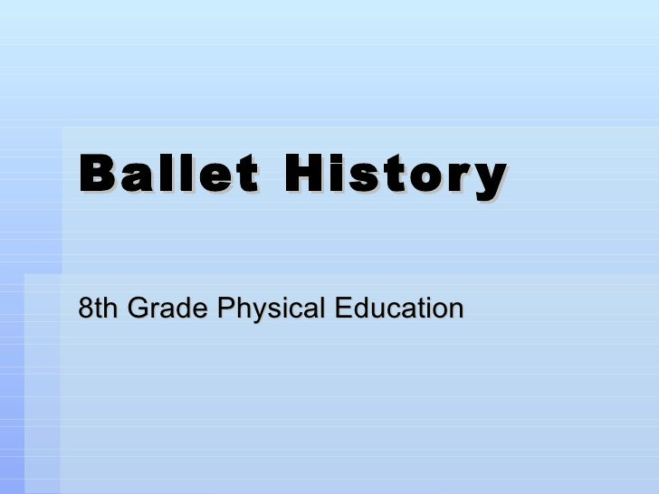 Ballet Histor y8th Grade Physical Education