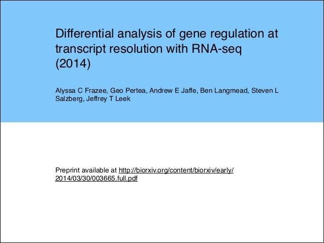 Differential analysis of gene regulation at transcript resolution with RNA-seq (2014)! ! Alyssa C Frazee, Geo Pertea, Andr...