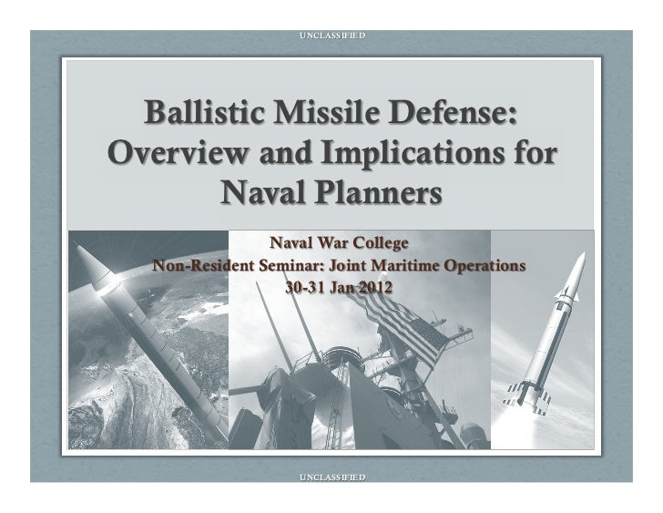 UNCLASSIFIED  Ballistic Missile Defense:Overview and Implications for        Naval Planners                Naval War Colle...