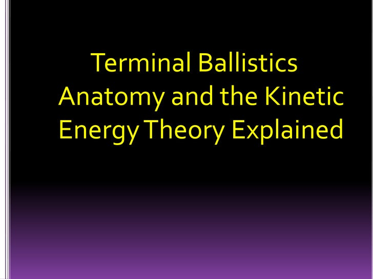 Terminal Ballistics Anatomy and the Kinetic Energy Theory Explained<br />