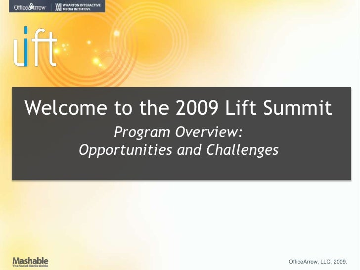 Welcome to the 2009 Lift Summit<br />Program Overview: <br />Opportunities and Challenges<br />OfficeArrow, LLC. 2009. <br />