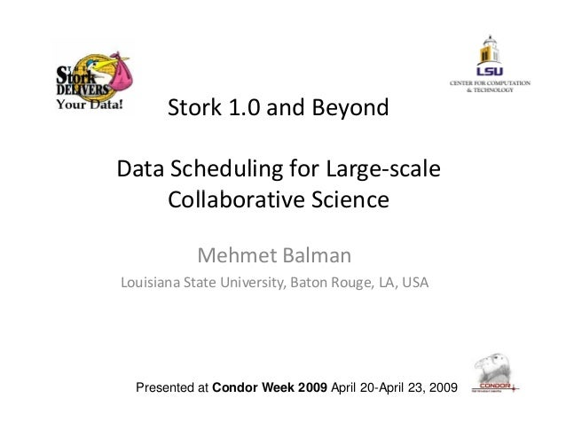 Stork 1.0 and Beyond Data Scheduling for Large‐scale  ll bCollaborative Science Mehmet Balman Louisiana State University, ...