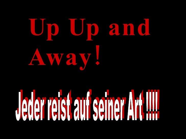 Up Up and Away! Jeder reist auf seiner Art !!!!