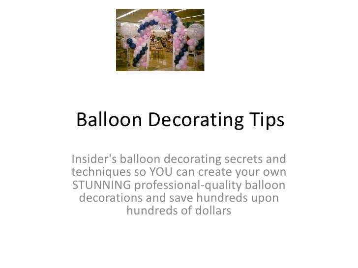 Balloon Decorating Tips<br />Insider's balloon decorating secrets and techniques so YOU can create your own STUNNING profe...