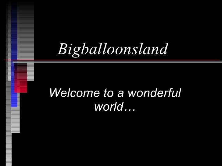 Bigballoonsland Welcome to a wonderful world…