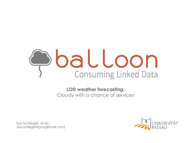 LOD weather forecasting: Cloudy with a chance of services  Kai Schlegel, M.Sc.  (kai.schlegel@googlemail.com)