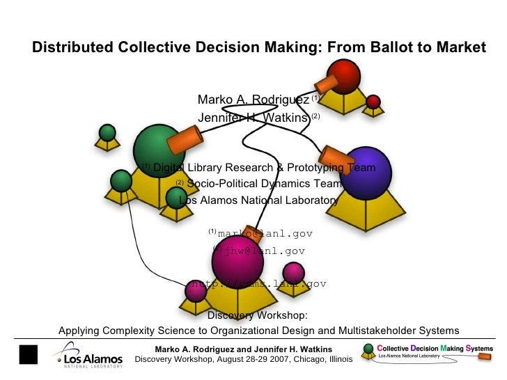 Distributed Collective Decision Making: From Ballot to Market Marko A. Rodriguez  (1) Jennifer H. Watkins  (2) (1)  Digita...