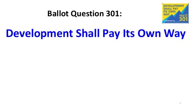 Ballot Question 301: Development Shall Pay Its Own Way 1