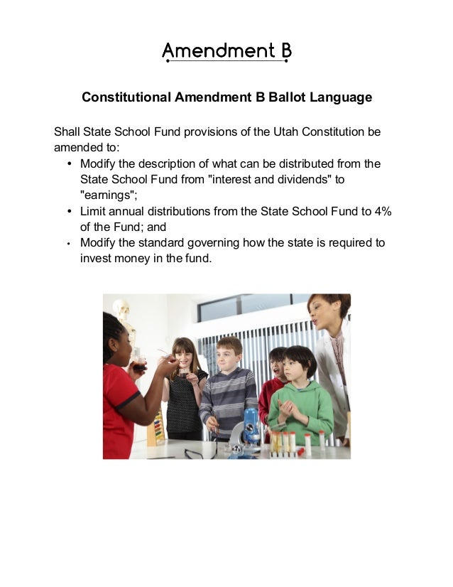 Constitutional Amendment B Ballot Language Shall State School Fund provisions of the Utah Constitution be amended to: • Mo...