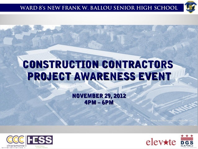 WARD 8's NEW FRANK W. BALLOU SENIOR HIGH SCHOOL  CONSTRUCTION CONTRACTORS PROJECT AWARENESS EVENT NOVEMBER 29, 2012 4PM – ...