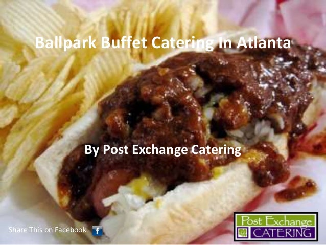 Ballpark Buffet Catering In Atlanta  By Post Exchange Catering  Share This on Facebook
