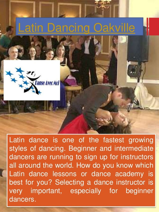 Latin Dancing Oakville Latin dance is one of the fastest growing styles of dancing. Beginner and intermediate dancers are ...