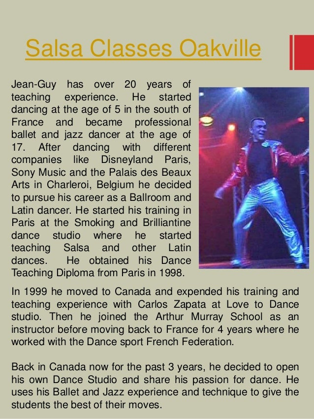 Salsa Classes Oakville Jean-Guy has over 20 years of teaching experience. He started dancing at the age of 5 in the south ...