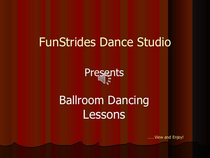 FunStrides Dance Studio       Presents   Ballroom Dancing        Lessons                  ……View and Enjoy!