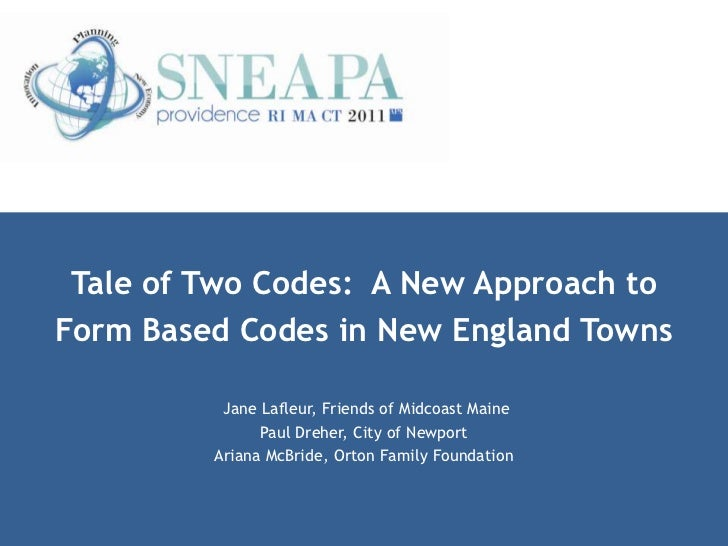 Tale of Two Codes: A New Approach toForm Based Codes in New England Towns          Jane Lafleur, Friends of Midcoast Maine...