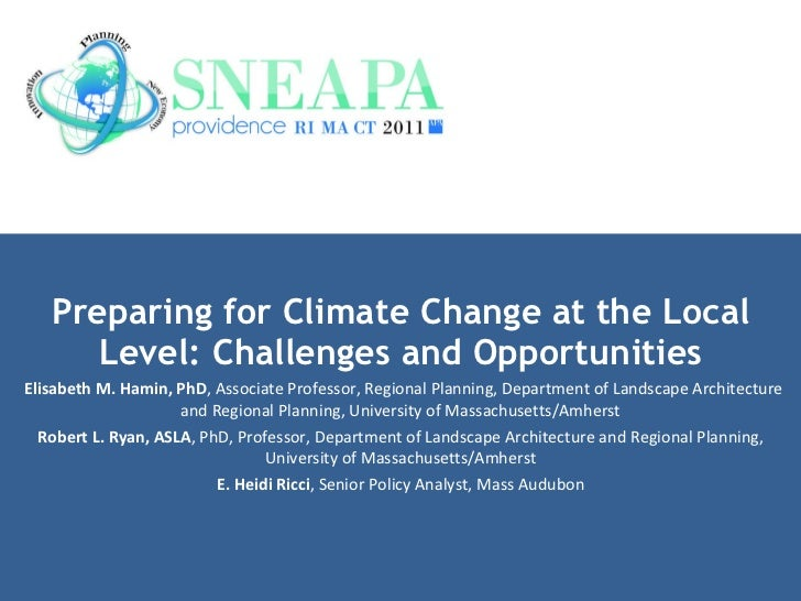 Preparing for Climate Change at the Local Level: Challenges and Opportunities Elisabeth M. Hamin, PhD , Associate Professo...