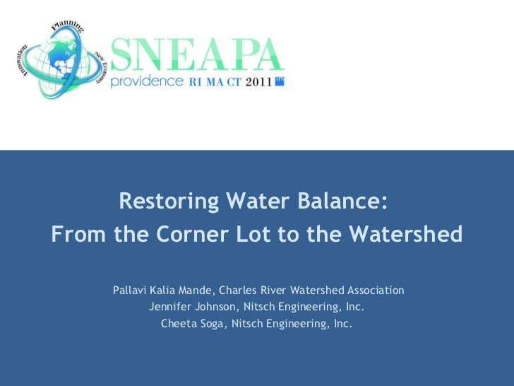 Restoring Water Balance:  From the Corner Lot to the Watershed Pallavi Kalia Mande, Charles River Watershed Association Je...
