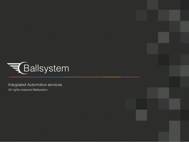 Ballsystem Integrated Automotive services All rights reserved Ballsystem