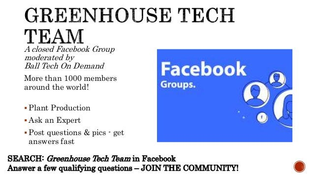 A closed Facebook Group moderated by Ball Tech On Demand More than 1000 members around the world!  Plant Production  Ask...