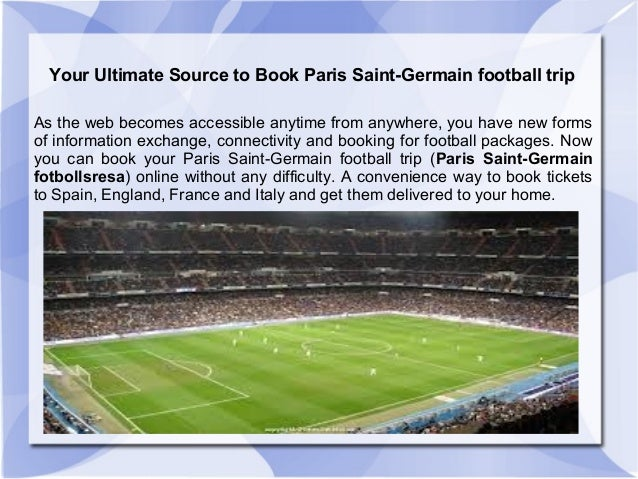 Your Ultimate Source to Book Paris Saint-Germain football tripAs the web becomes accessible anytime from anywhere, you hav...