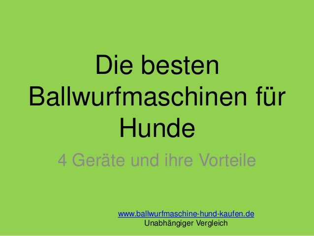 Die besten Ballwurfmaschinen für Hunde 4 Geräte und ihre Vorteile www.ballwurfmaschine-hund-kaufen.de Unabhängiger Verglei...
