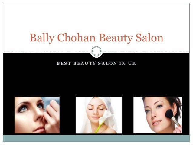 B E S T B E A U T Y S A L O N I N U K Bally Chohan Beauty Salon